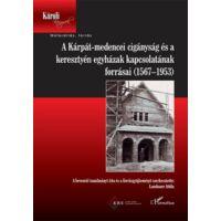 A Kárpát-medencei cigányság és a keresztény egyházak kapcsolatának forrásai (1567-1953