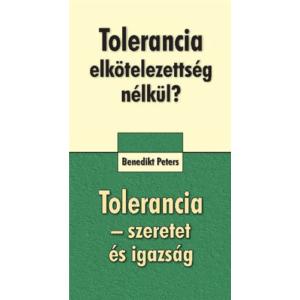 Tolerancia elkötelezettség nélkül? + Tolerancia – szeretet és igazság