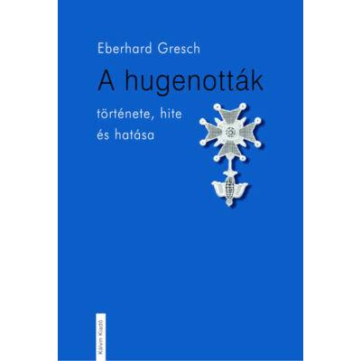 A hugenották története, hite és hatása