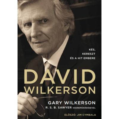 David Wilkerson – Kés, kereszt és a hit embere