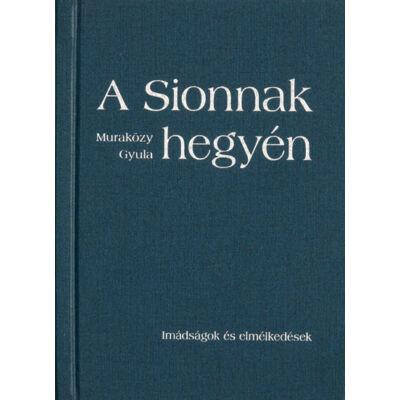 A Sionnak hegyén – Imádságok és elmélkedések (keménytáblás)