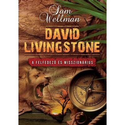 David Livingstone – A felfedező és misszionárius