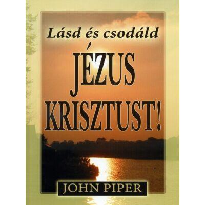 Lásd és csodáld Jézus Krisztust!