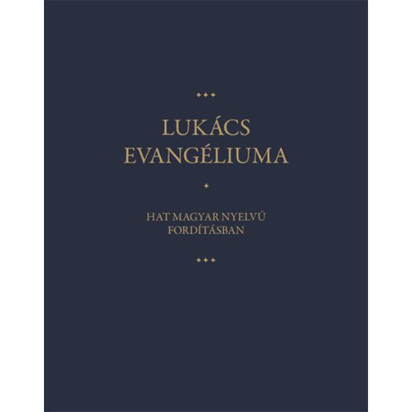 Lukács evangéliuma – Hat magyar nyelvű fordításban