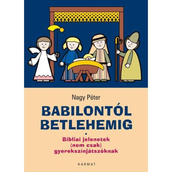 Babilontól Betlehemig – Bibliai jelenetek (nem csak) gyerekszínjátszóknak