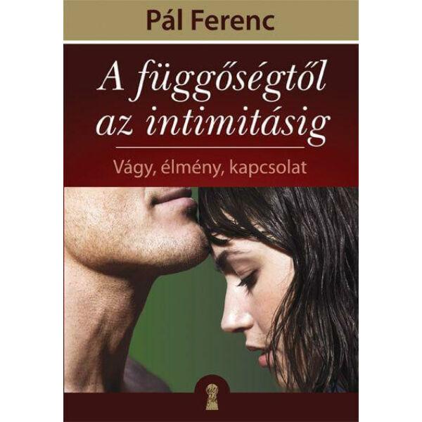 A függőségtől az intimitásig – Vágy, élmény, kapcsolat